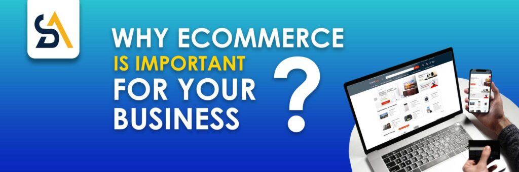 Why Ecommerce is important for your business?